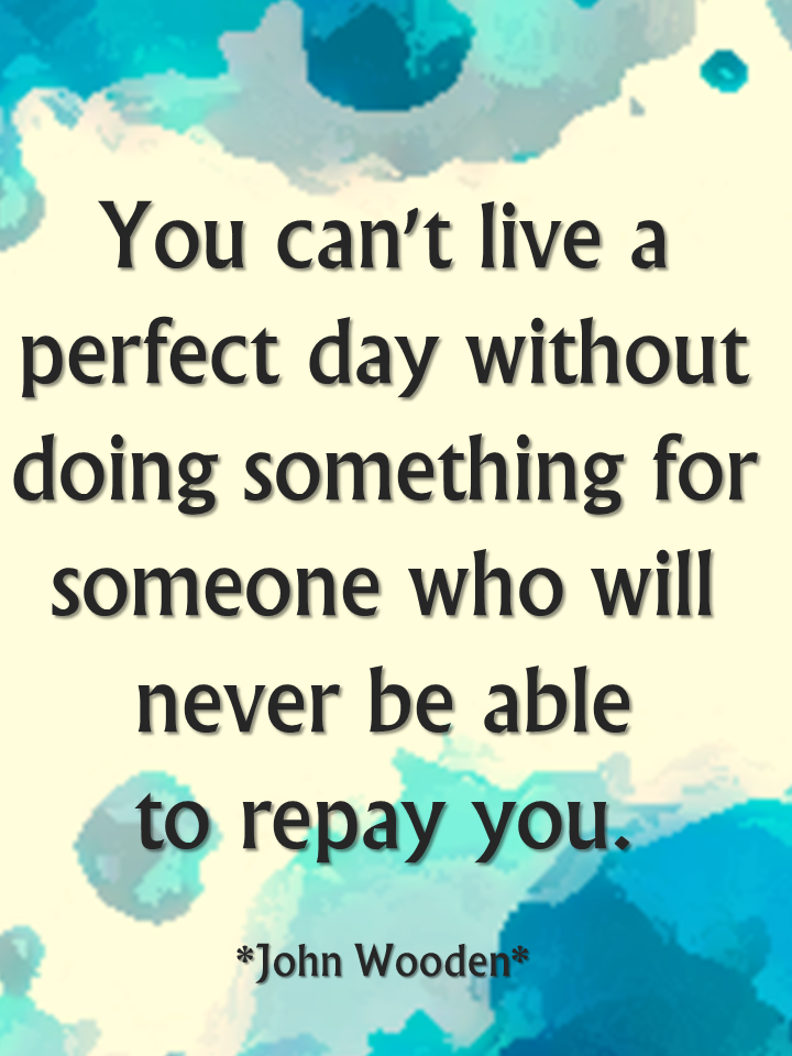 Pay It Forward Quotes Unique You Can't Live A Perfect Day Without Doing Something For Someone Who