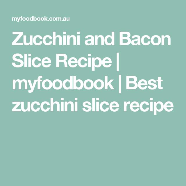 Zucchini Bacon Slice Recipe Zucchini Slices Recipes Recipes