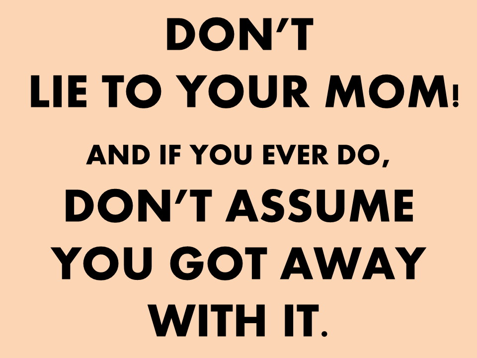 Moms know it all.....don't you think so?
