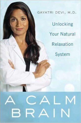A Calm Brain: Unlocking Your Natural Relaxation System: Gayatri Devi: 9780525952695: Amazon.com: Books