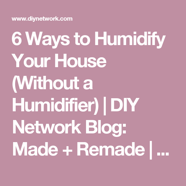 6 Ways to Humidify Your House (Without a Humidifier) | DIY