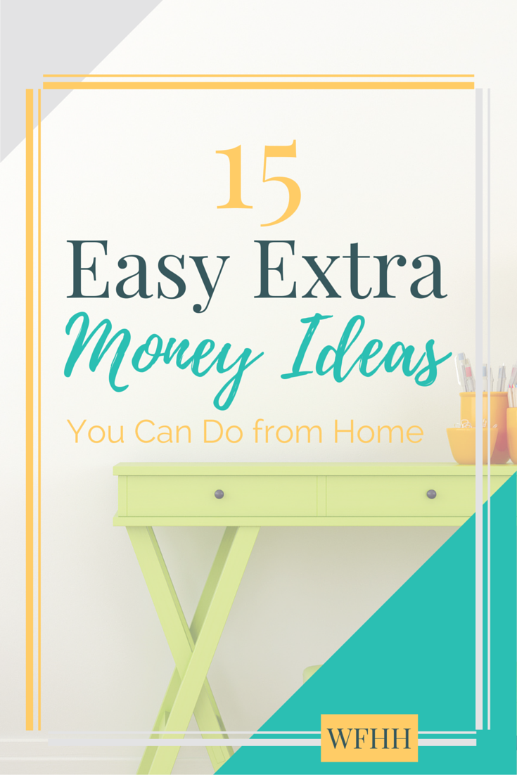 15+ Easy Extra Money Ideas You Can Do from Home | Money Making Ideas ...