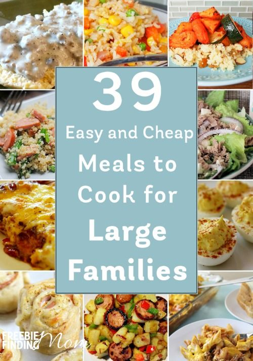 39 Easy And Cheap Meals To Cook For Large Families Large Family Meals Cheap Meals To Cook Meals