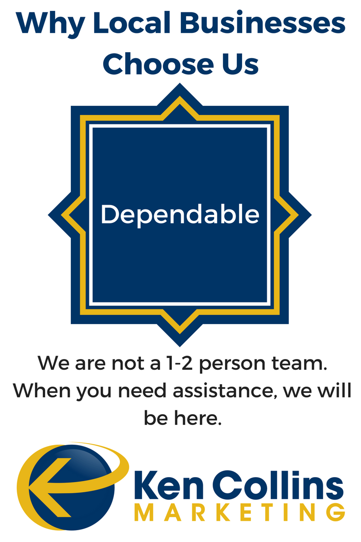 We're Dependable. We are not a 1-2 person team. When you need assistance we will be here. https://kencollinsmarketing.com/