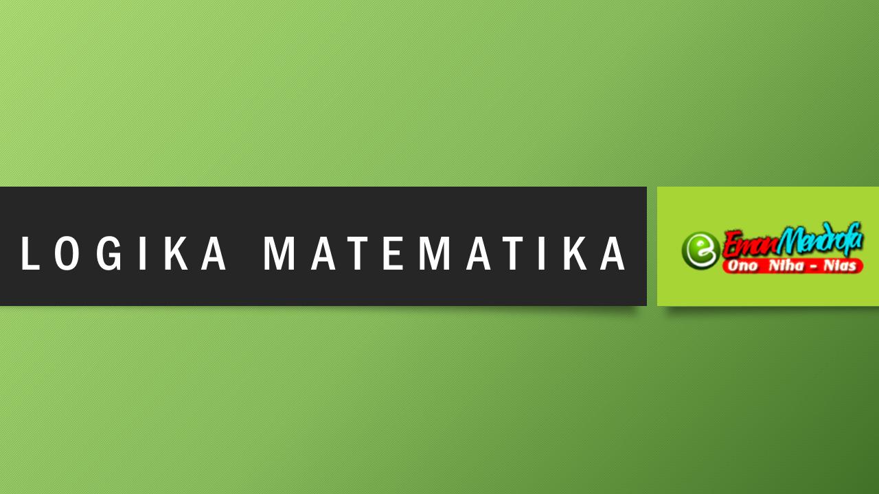 Logika Matematika Logika Matematika Matematika Pelajaran Matematika