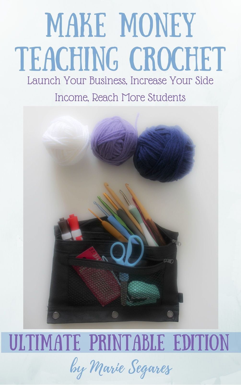 Make Money Teaching Crochet: Launch Your Business, Increase Your Side Income, Reach More Students (Ultimate Printable Edition) #crochetformoney