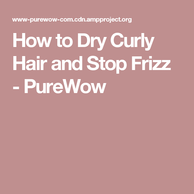 How to Dry Curly Hair and Stop Frizz - PureWow