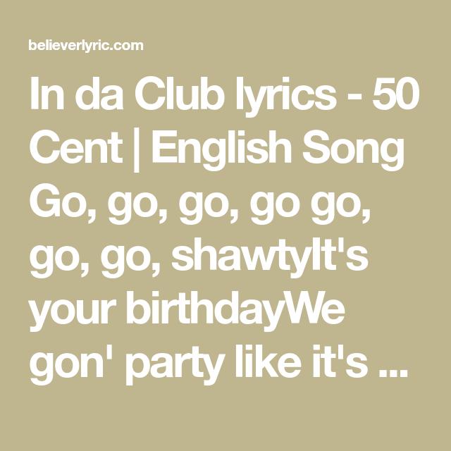 50 Cent In Da Club Mtv Version In Da Club Lyrics 50 Cent English Song Go Go Go Go Go Go Go Shawtyit S Your Birthdaywe Gon Party Like It S Yo Birthdaywe Gon In 2020 In Da Club Songs Lyrics