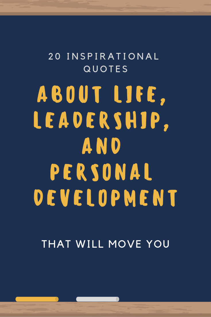 20 Inspirational Quotes about Life and Leadership that