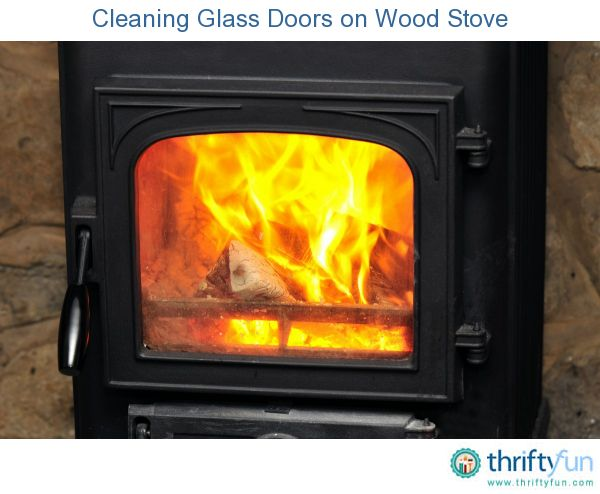 Cleaning Glass Doors On A Wood Stove Household Hints