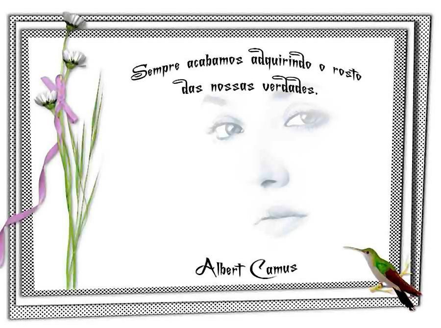 """Sempre acabamos adquirindo o rosto das nossas verdades."""" Albert Camus"""