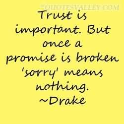 Trust Is Important But Once A Promise Is Broken Sorry Means