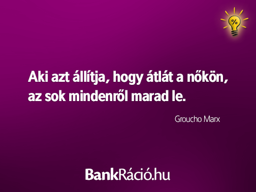 groucho marx idézetek Aki azt állítja, hogy átlát a nőkön, az sok mindenről marad le