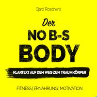 No B S Body Klartext Auf Dem Weg Zum Traumkörper Mit Sjard Roscher Genre Fitnesspodcastsgesundheit Und Fitness Emotions Podcasts Book Awards