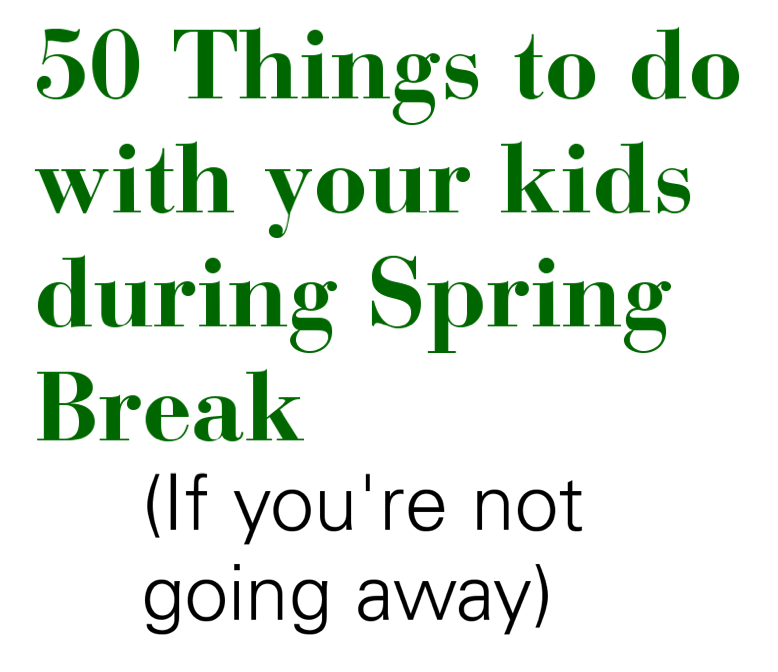 807f7b894c3d 50 Things to Do with your Kids during Spring Break