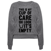 This Is My Cup Of Care, Oh Look It's Empty Pullover