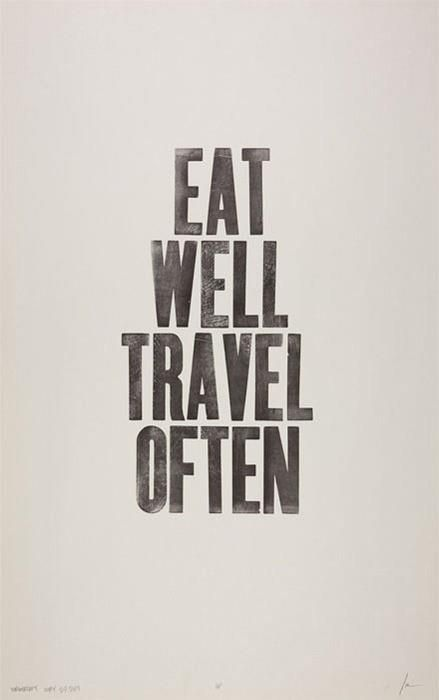 """Words to live by - """"Eat well. Travel Often."""" ( ˜ ~ words of wisdom ~)"""