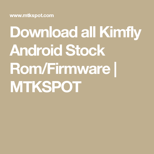 Download all Kimfly Android Stock Rom/Firmware | MTKSPOT