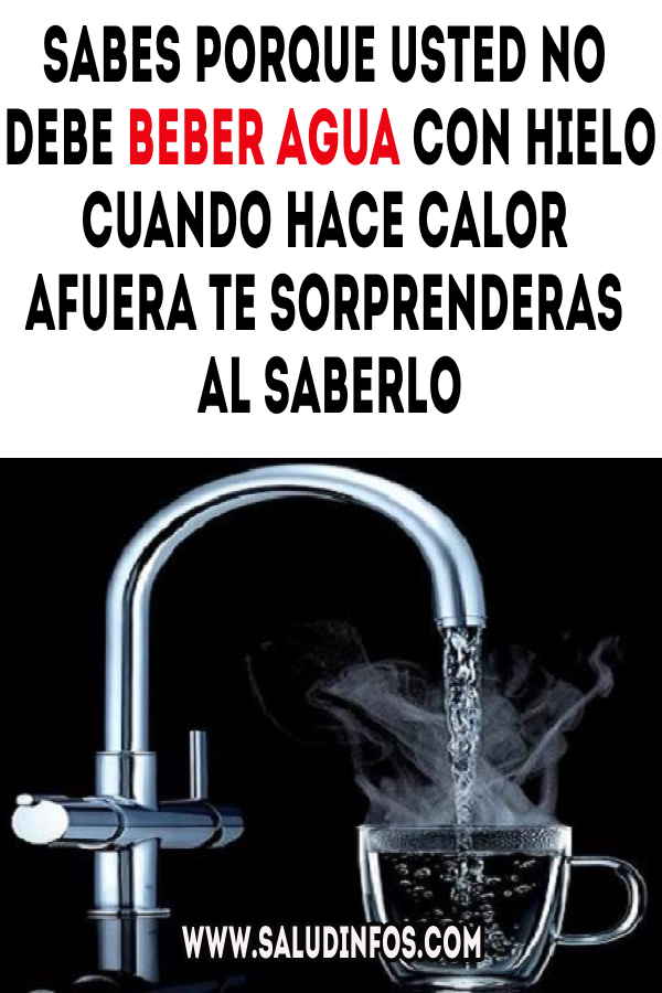 Sabes Porque Usted No Debe Beber Agua Con Hielo Cuando Hace Calor