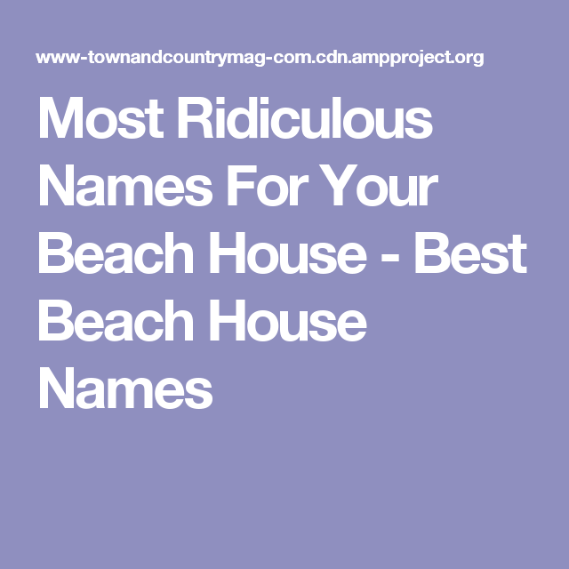 most ridiculous names for your beach house best beach house names - Best House Names