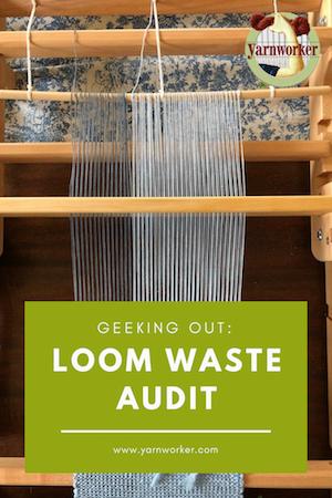 Geeking Out Doing A Loom Waste Audit Loom Loom Weaving Weaving Techniques