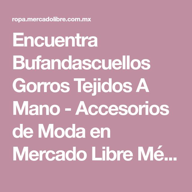 7c93217762f81 Encuentra Bufandascuellos Gorros Tejidos A Mano - Accesorios de Moda en Mercado  Libre México. Descubre