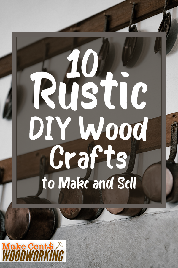 10 Rustic Diy Wood Crafts To Make And Sell Easy Woodworking