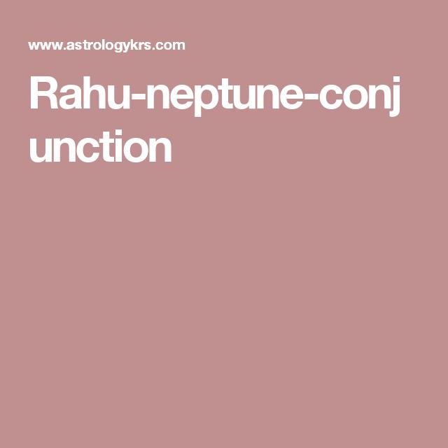 Rahu-neptune-conjunction | Scorpio Sun, Leo Moon, Aries