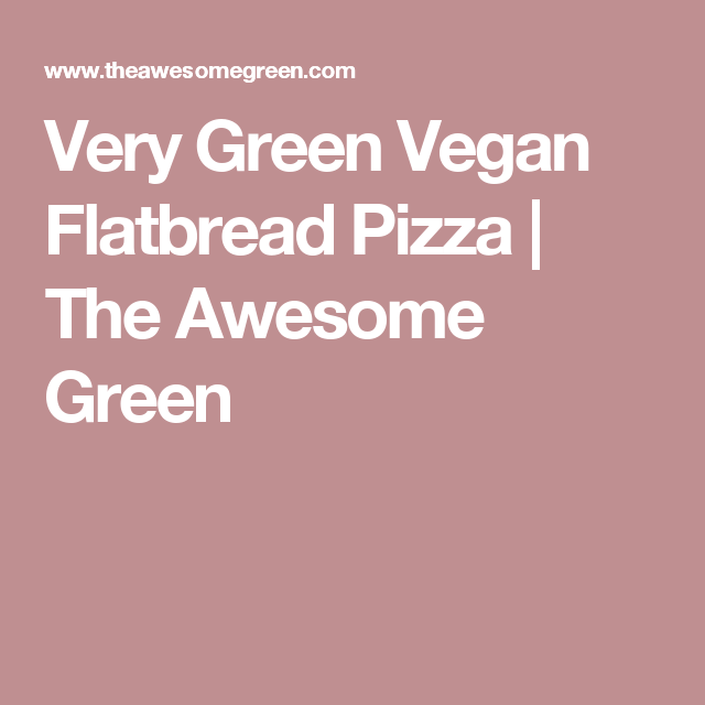 Very Green Vegan Flatbread Pizza | The Awesome Green