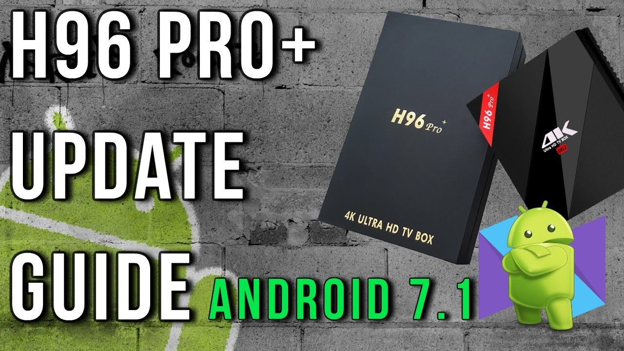 H96 Pro Plus Firmware Upgrade To Android 7 1 | TV Box Stop | Android
