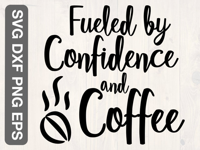 Download Fueled by confidence and coffee svg is a great shirt ...