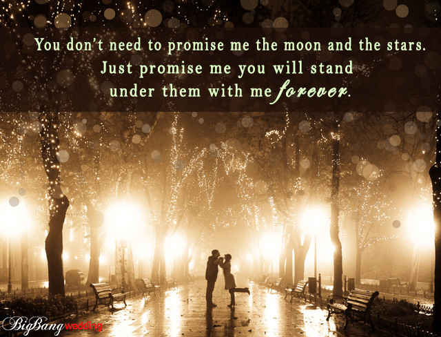 You don't need to promise me the moon and the stars. Just promise me you will stand under them with me forever.