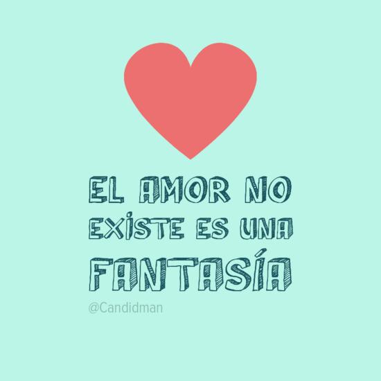 El Amor No Existe Es Una Fantasia Citas Frases