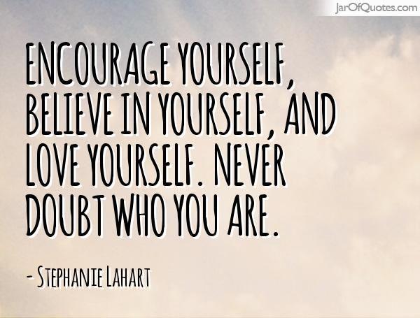 Encourage Yourself Believe In Yourself