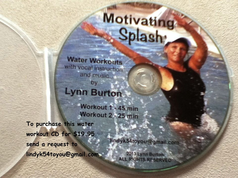Water aerobics CD.  All you need is waist to chest deep water.  Have fun!