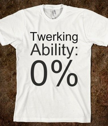 Things you learn from your bachelorette party....0% twerking ability. So I think this shirt was made for me...