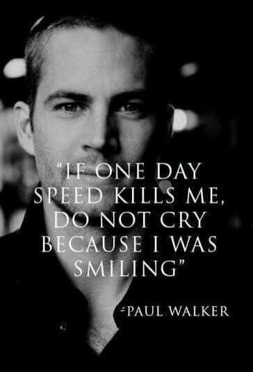 If One Day Speed Kills Me Do Not Cry Because I Was Smiling Paul