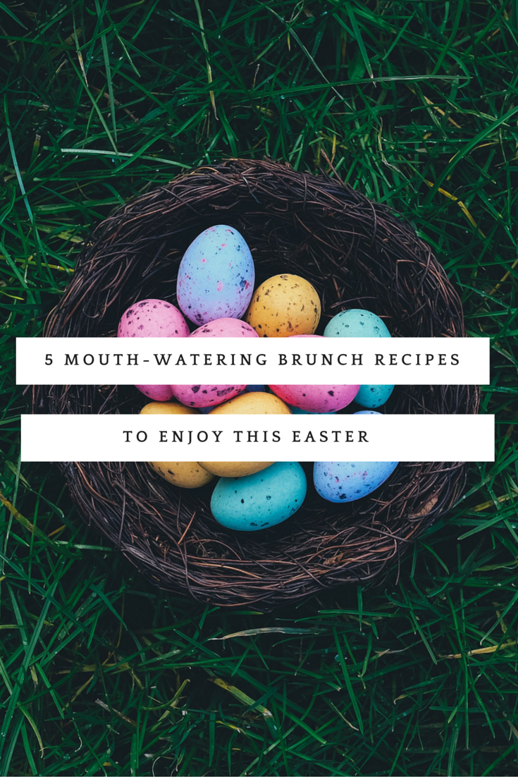 5 Mouth Watering Brunch Recipes To Enjoy This Easter This Year Easter Falls On Sunday March 27th All Around The World People Will Brunch Recipes Brunch Food Recipes