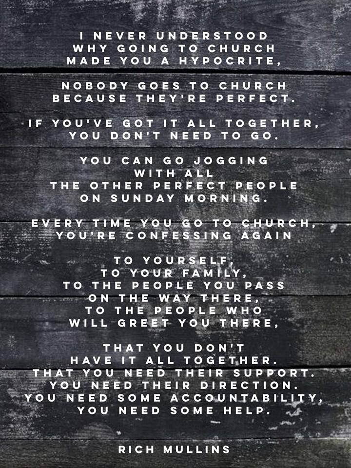 I Never Understood Why Going To Church Made You A Hypocrite Rich Mullins Quote Rich Mullins Church Quotes Brennan Manning Quotes