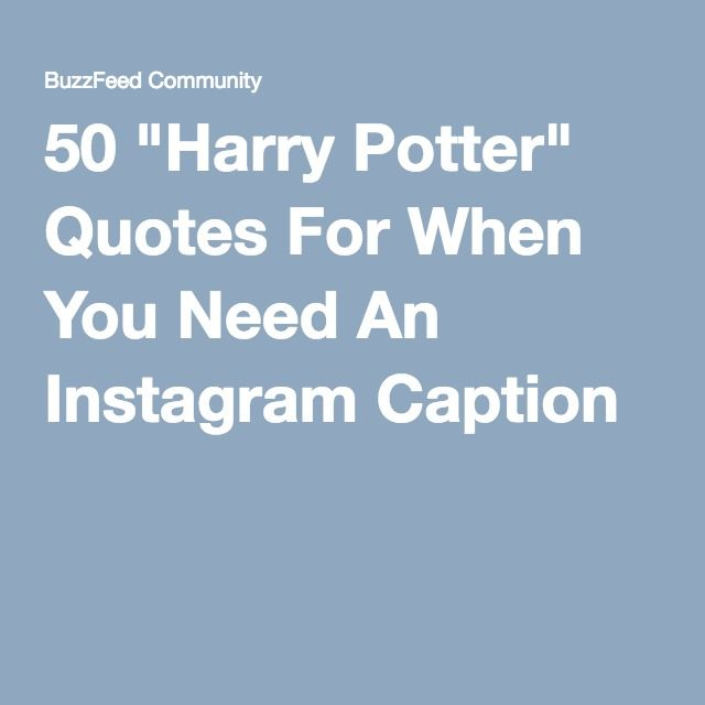 """50 """"Harry Potter"""" Quotes For When You Need An Instagram ..."""