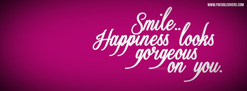 Smile Happiness Look Gorgeous On You Cover Photo Quotes Happy