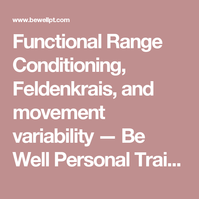 Functional Range Conditioning, Feldenkrais, and movement variability — Be Well Personal Training