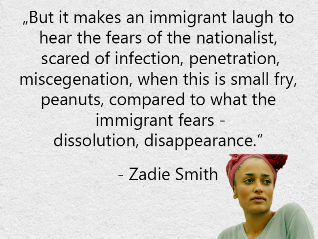 But It Makes An Immigrant Laugh To Hear The Fears Of The Nationalist Zadie Smith Zadie Smith Best Quotes Quotes