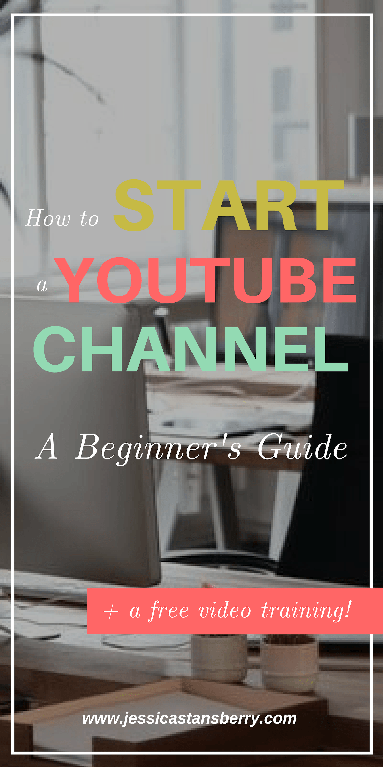 How To Start A Youtube Channel A Beginner S Guide Jessica Stansberry Start Youtube Channel Youtube Marketing Strategy Youtube Channel Ideas