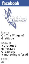 www.facebook.com/onthewingsofgratitude  www.onthewingsofgratitude.com  https://twitter.com/#!/WingsGratitude