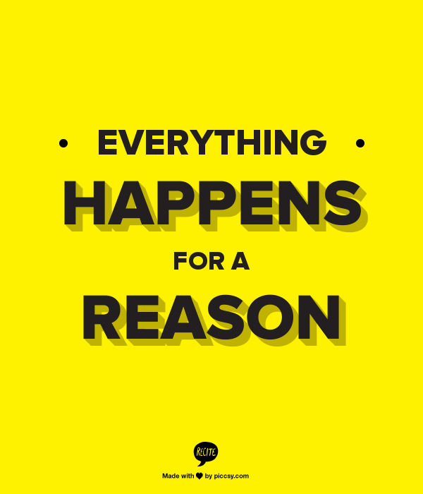 Todo sucede por una razón.