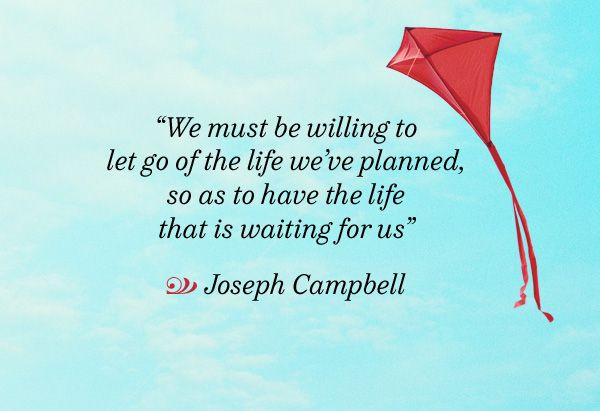 ac945f1bafff3 We must be willing to let go of the life we ve planned so as to have the  life that is waiting for us. - Joseph Campbell  SpiritJunkie
