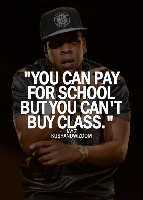 You can pay for school but you cant buy class lol pinterest you can pay for school but you cant buy class jay z malvernweather Choice Image