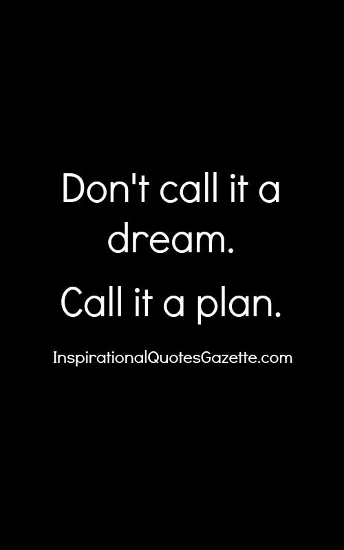 Don T Call It A Dream Call It A Plan Quotes Inspirational