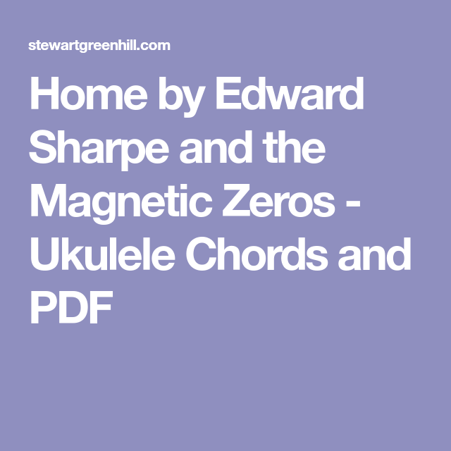 Home by Edward Sharpe and the Magnetic Zeros - Ukulele Chords and ...